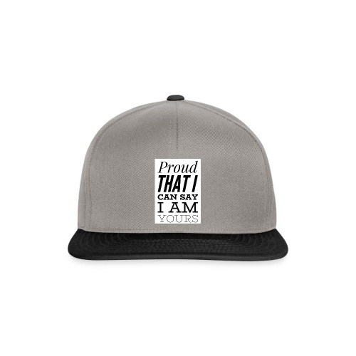 proud that I can say I am yours - Snapback Cap