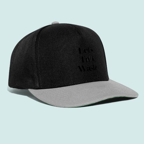Let´s talk waste produkt - Snapback Cap