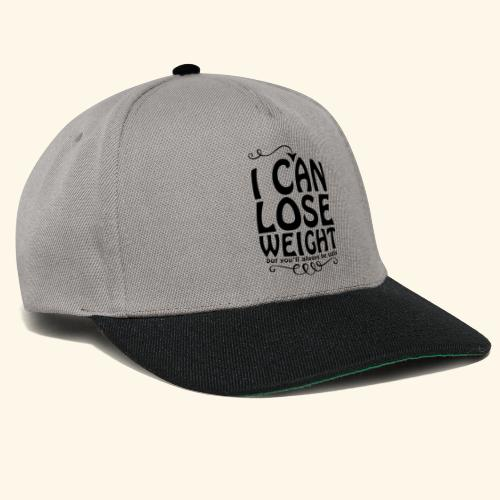 I can lose weight, but you'll always be ugly. - Snapback Cap