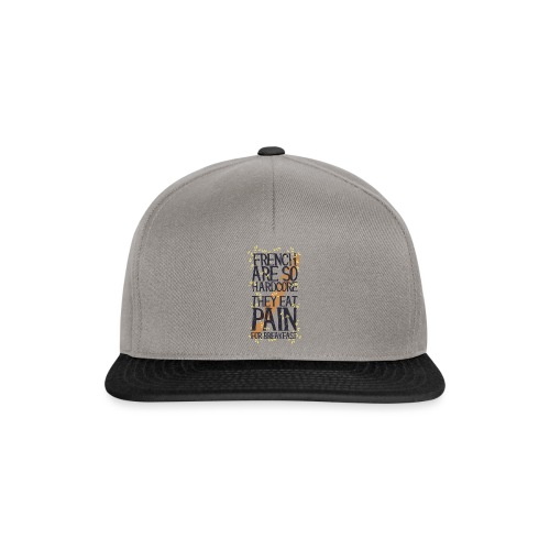 French are so hard...., they eat pain for breakfas - Snapback Cap