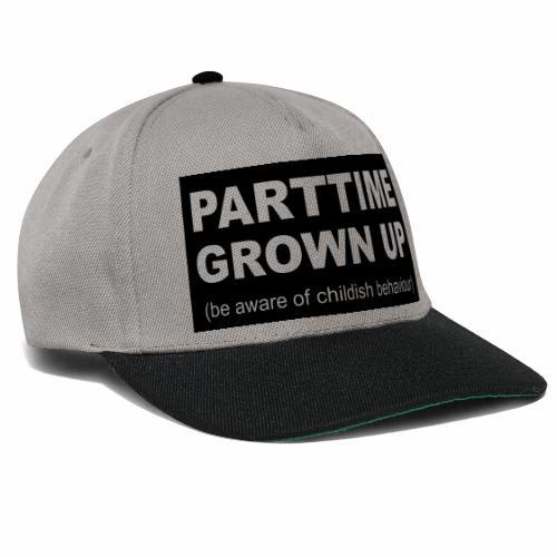 Parttime Grown Up - Snapback cap