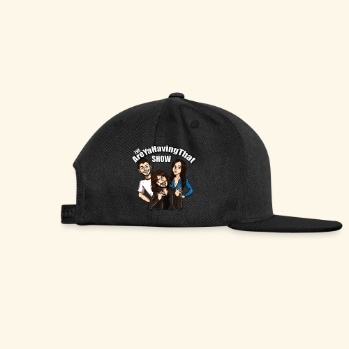 AreYaHavingThat Show - Snapback Cap