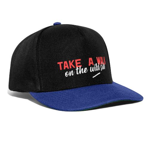 take a walk on the wild side - Snapback Cap