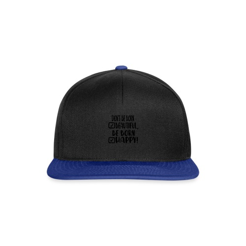 Don t be born beautiful be born happy Black - Snapback Cap