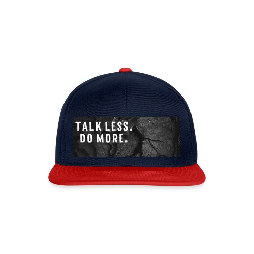 Talk less. Do more. - Snapback Cap