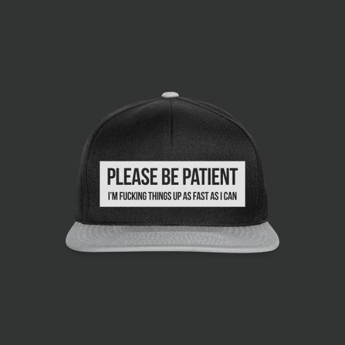 Please be patient - Snapback Cap