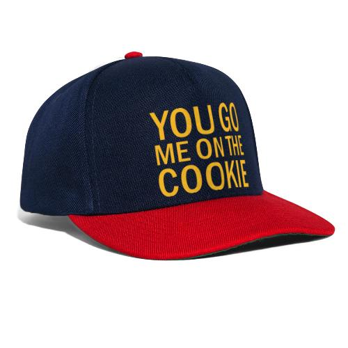 You go me on the cookie - Snapback Cap