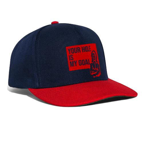 Your Hole is My Goal - Snapback Cap