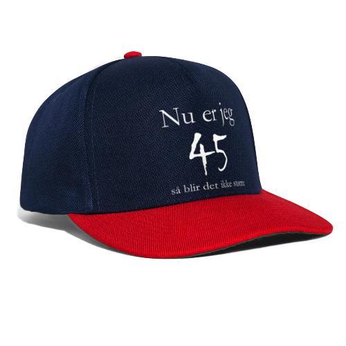 Nu er jeg 45 - Snapback Cap