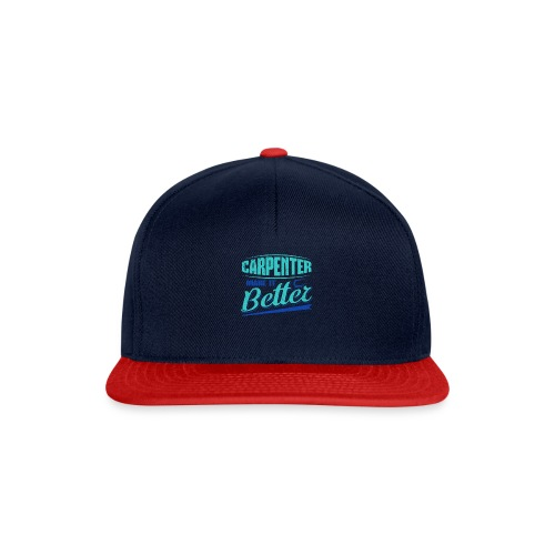 Carpenter Gift Carpenter Make it Better - Snapback Cap