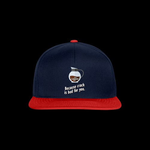 Coffee – because crack is bad for you - Snapback Cap