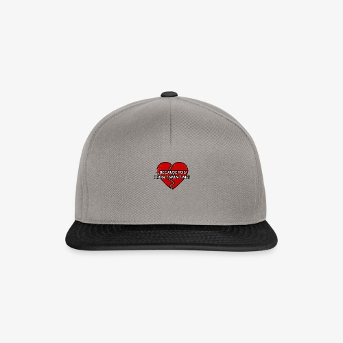 Because You Did not Want Me! - Snapback Cap