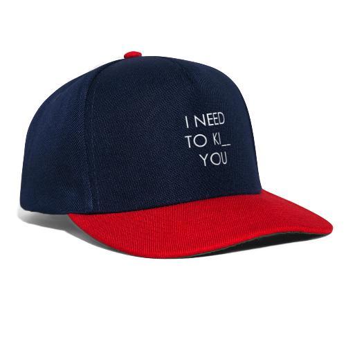 I NEED TO KISS YOU - Snapback Cap