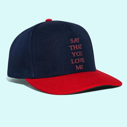 say that you love me - Casquette snapback
