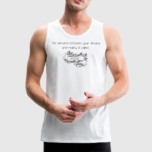 The distance between your dreams and reality is approx - Men's Premium Tank Top