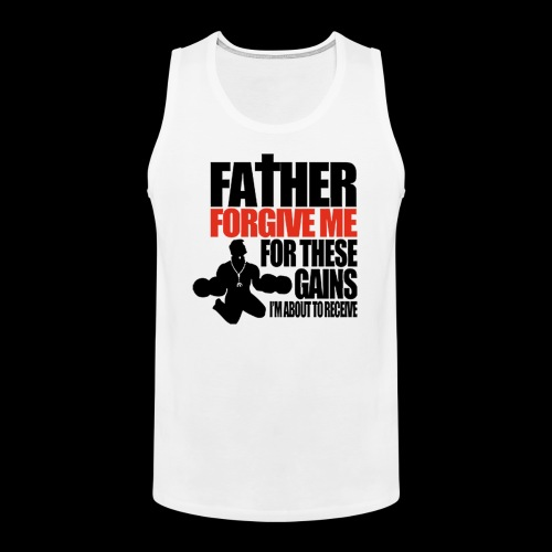 Father forgive me for these GAINS - Männer Premium Tank Top