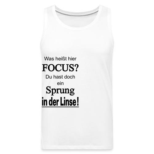 Was heißt hier Focus? Du hast Sprung in der Linse! - Männer Premium Tank Top