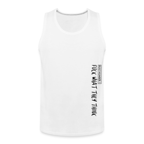 fuck what they think - rule number 1 - Männer Premium Tank Top