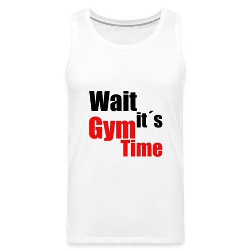 wait its gym time - Männer Premium Tank Top