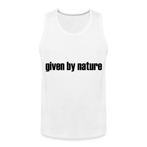 given by nature - Men's Premium Tank Top