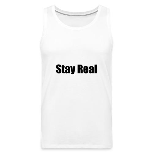 Stay Real - Men's Premium Tank Top