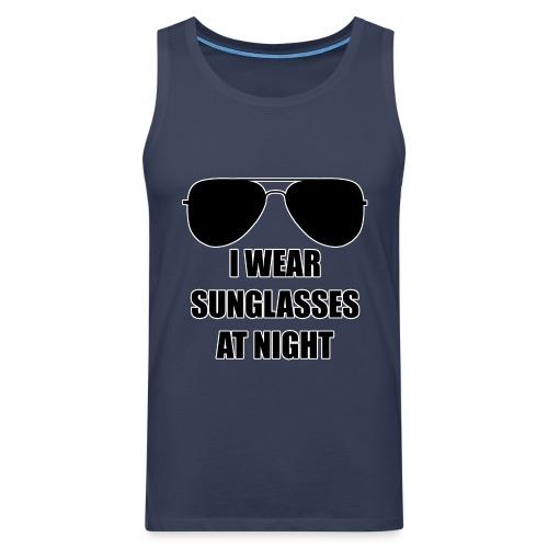 I Wear Sunglasses At Night - Männer Premium Tank Top