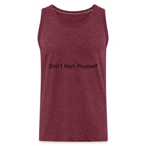 Don't Hurt Yourself - Men's Premium Tank Top