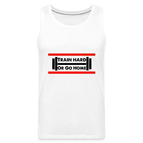Train Hard or go home - Männer Premium Tank Top