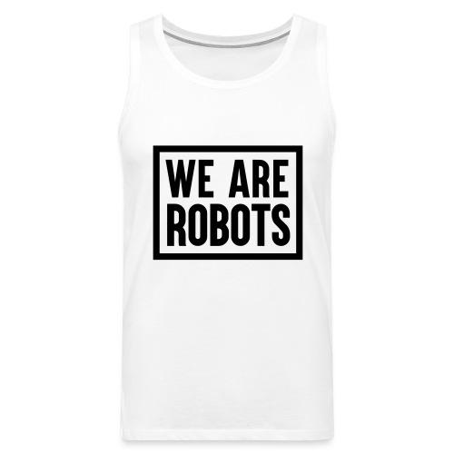We Are Robots Premium Tote Bag - Men's Premium Tank Top