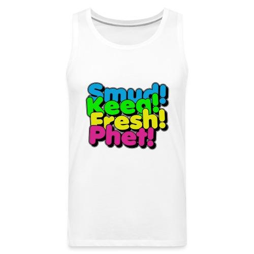Smud! Keeg! Fresh! Phet! - Premium singlet for menn