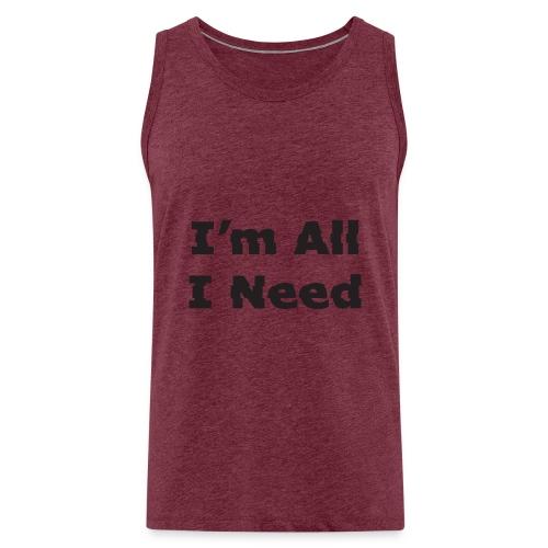 I'm All I Need - Men's Premium Tank Top