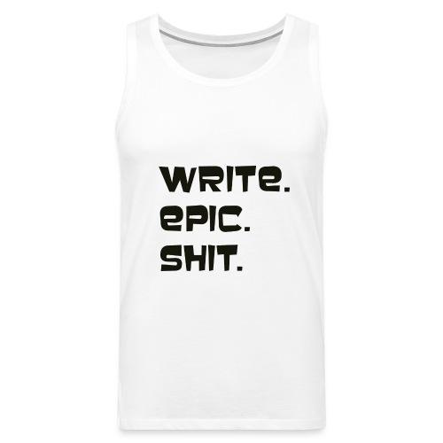 Write epic shit! Motivationsspruch für Autoren - Männer Premium Tank Top