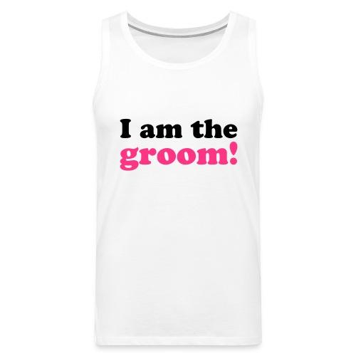 I am the groom! - Männer Premium Tank Top