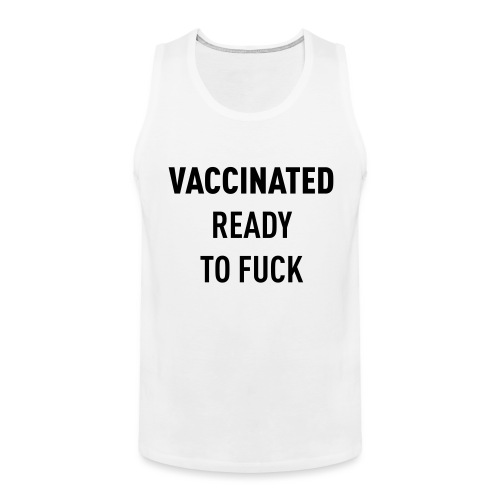 Vaccinated Ready to fuck - Men's Premium Tank Top