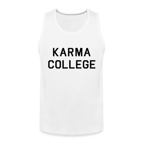 Karma College Karma Fucks Back What goes - Men's Premium Tank Top