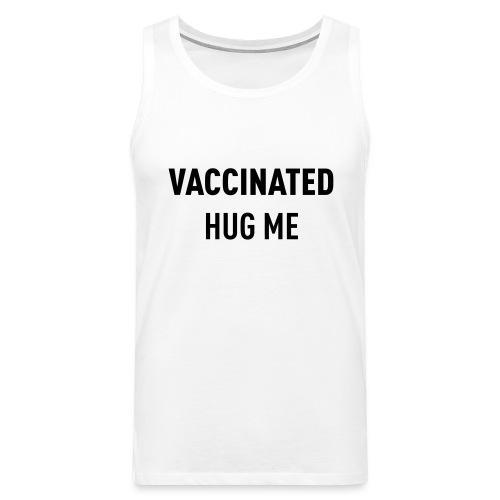 Vaccinated Hug me - Men's Premium Tank Top