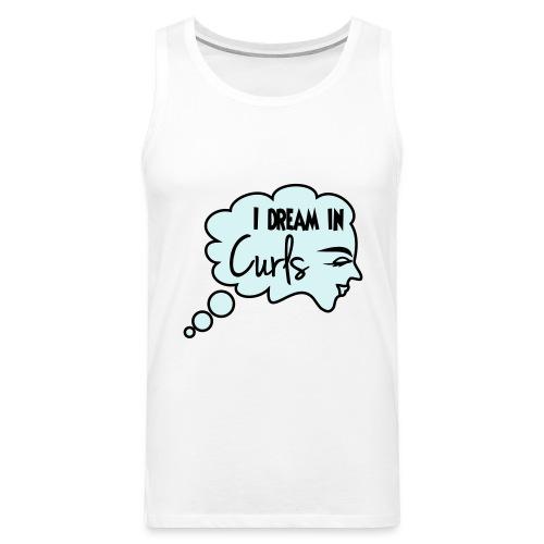 I Dream In Curls - Men's Premium Tank Top