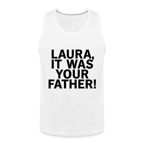 Laura it was your father - Männer Premium Tank Top