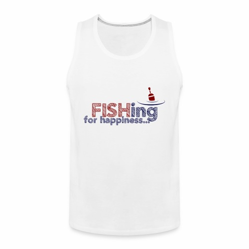 Fishing For Happiness - Men's Premium Tank Top