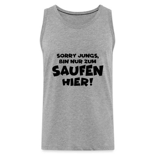 Sorry Jungs, bin nur zum Saufen hier! Party Malle - Männer Premium Tank Top