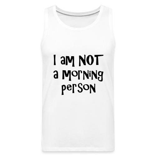 I am not a morning person - Men's Premium Tank Top