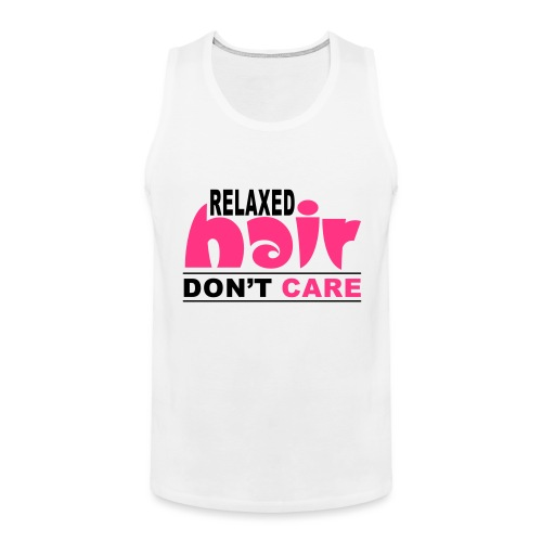 Relaxed Hair Don't Care - Men's Premium Tank Top