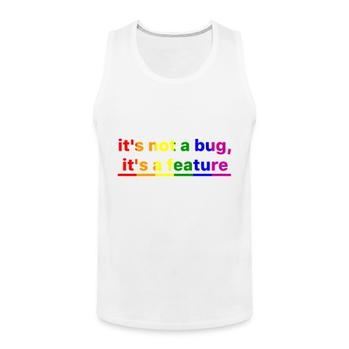 It's not a bug, it's a feature (Rainbow pride( - Tank top premium hombre