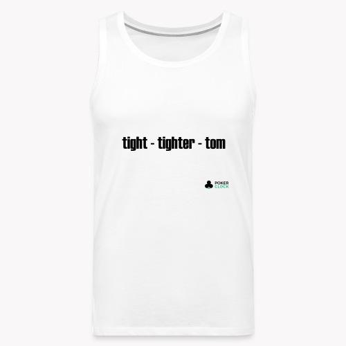 tight - tighter - tom - Männer Premium Tank Top