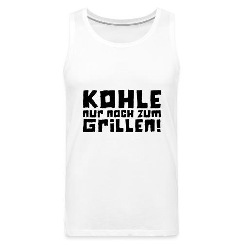 Kohle nur noch zum Grillen - Logo - Männer Premium Tank Top
