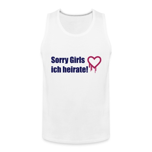 sorry girls - ich heirate - Männer Premium Tank Top