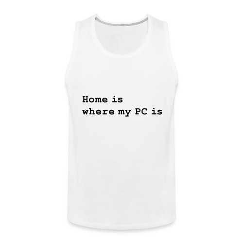 Home is where my PC is - Männer Premium Tank Top