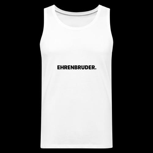 EHRENBRUDER-Black - Männer Premium Tank Top