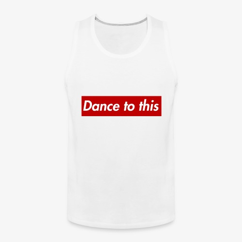 Dance to this - Männer Premium Tank Top