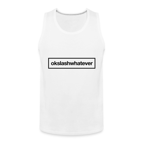 ok whatever - Männer Premium Tank Top